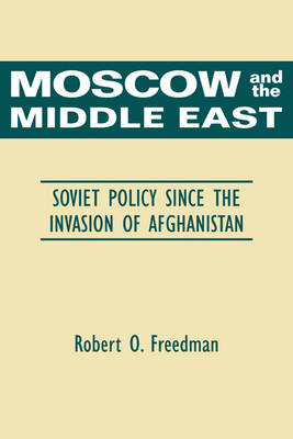 Moscow and the Middle East: Soviet Policy Since the Invasion of Afghanistan