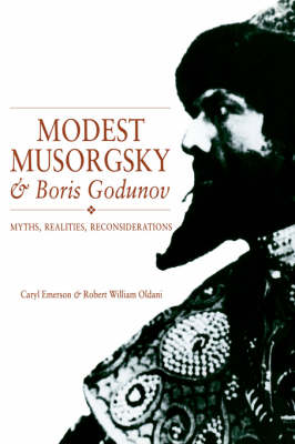 Modest Musorgsky and Boris Godunov: Myths, Realities, Reconsiderations