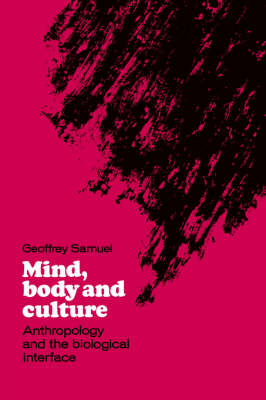 Mind, Body and Culture: Anthropology and the Biological Interface