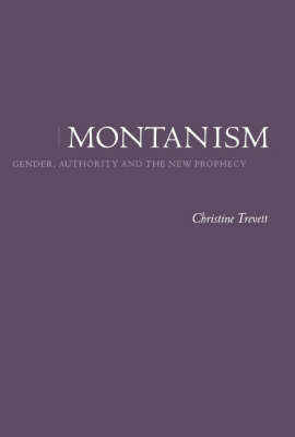 Montanism: Gender, Authority and the New Prophecy