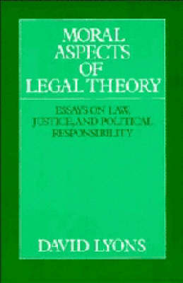 Moral Aspects of Legal Theory: Essays on Law, Justice, and Political Responsibility