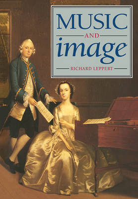 Music and Image: Domesticity, Ideology and Socio-cultural Formation in Eighteenth-Century England
