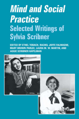 Mind and Social Practice: Selected Writings of Sylvia Scribner