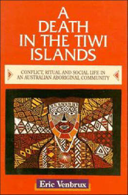 A Death in the Tiwi Islands: Conflict, Ritual and Social Life in an Australian Aboriginal Community