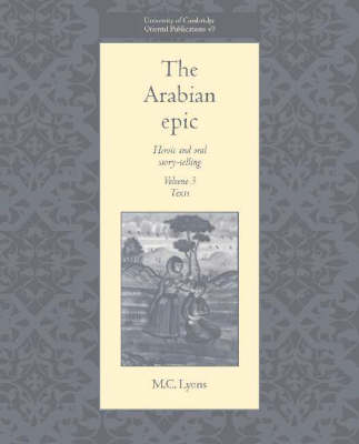 The Arabian Epic: Volume 3, Texts: Heroic and Oral Story-telling