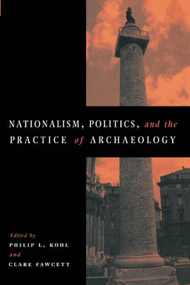 Nationalism, Politics and the Practice of Archaeology