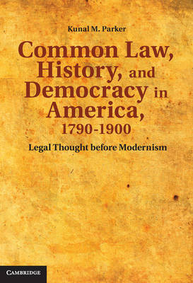 Common Law, History, and Democracy in America, 1790-1900: Legal Thought before Modernism