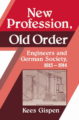 New Profession, Old Order: Engineers and German Society, 1815-1914