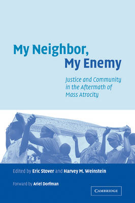 My Neighbor, My Enemy: Justice and Community in the Aftermath of Mass Atrocity