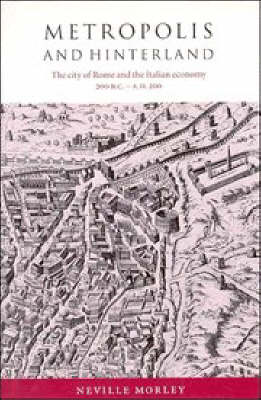Metropolis and Hinterland: The City of Rome and the Italian Economy, 200 BC-AD 200