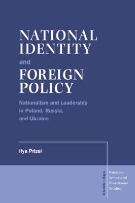 National Identity and Foreign Policy: Nationalism and Leadership in Poland, Russia and Ukraine