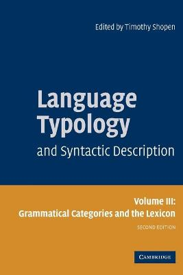Language Typology and Syntactic Description: Volume 3, Grammatical Categories and the Lexicon: v. 3: Language Typology and Syntactic Description: Volume 3, Grammatical Categories and the Lexicon Grammatical Categories and the Lexicon