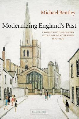 Modernizing England's Past: English Historiography in the Age of Modernism, 1870-1970