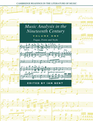 Music Analysis in the Nineteenth Century: Volume 1, Fugue, Form and Style: v. 1: Music Analysis in the Nineteenth Century: Volume 1, Fugue, Form and Style Fugue, Form and Style