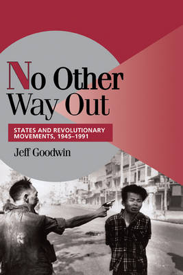 No Other Way Out: States and Revolutionary Movements, 1945-1991