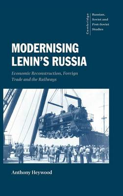 Modernising Lenin's Russia: Economic Reconstruction, Foreign Trade and the Railways