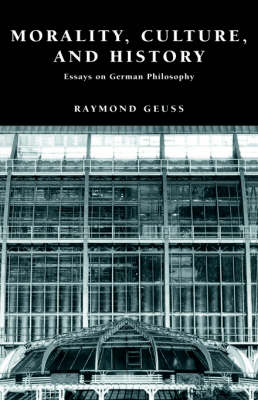 Morality, Culture, and History: Essays on German Philosophy