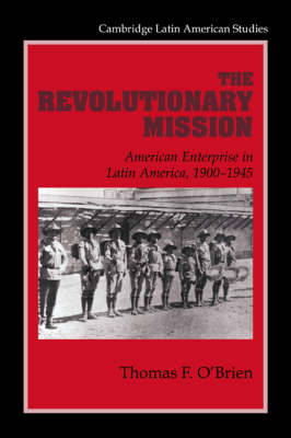 The Revolutionary Mission: American Enterprise in Latin America, 1900-1945
