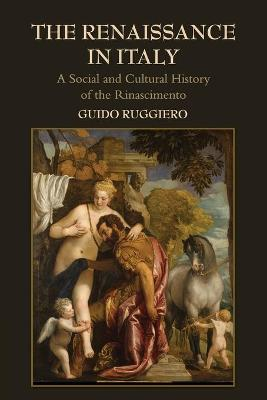 The Renaissance in Italy: A Social and Cultural History of the Rinascimento