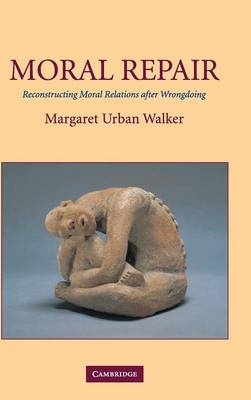 Moral Repair: Reconstructing Moral Relations after Wrongdoing