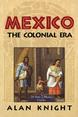 Mexico: Volume 2, The Colonial Era