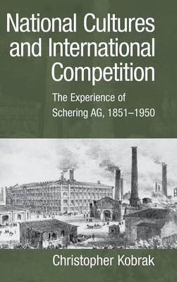 National Cultures and International Competition: The Experience of Schering AG, 1851-1950