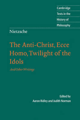 Nietzsche: The Anti-Christ, Ecce Homo, Twilight of the Idols: And Other Writings
