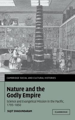 Nature and the Godly Empire: Science and Evangelical Mission in the Pacific, 1795-1850