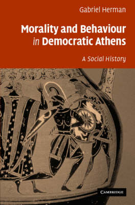 Morality and Behaviour in Democratic Athens: A Social History