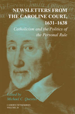 Newsletters from the Caroline Court, 1631-1638: Volume 26: Catholicism and the Politics of the Personal Rule