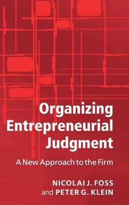 Organizing Entrepreneurial Judgment: A New Approach to the Firm