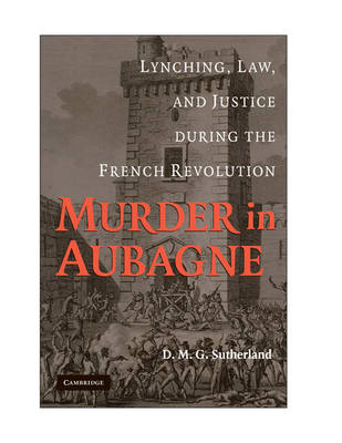 Murder in Aubagne: Lynching, Law, and Justice during the French Revolution