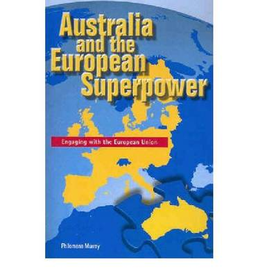 Australia and the European Superpower: Engaging with the European Union