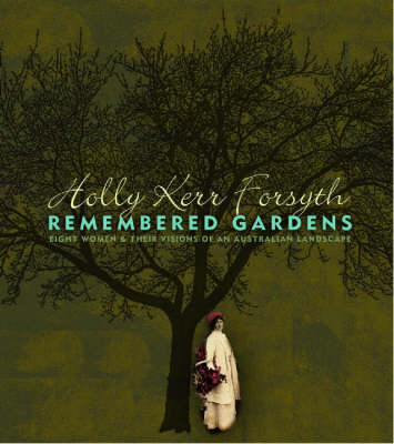 Remembered Gardens: Eight Women and Their Visions of an Australian Landscape
