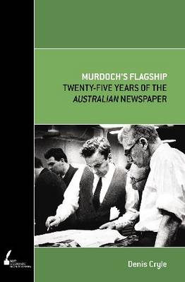 Murdoch's Flagship: Twenty-five Years of The Australian Newspaper