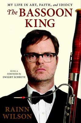 The Bassoon King: My Life in Art, Faith and Idiocy