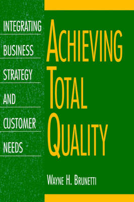 Achieving Total Quality: Integrating Business Strategy and Customer Needs