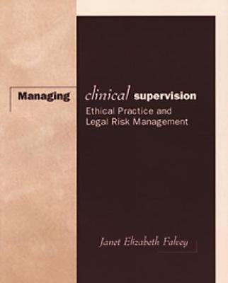 Managing Clinical Supervision: Ethical Practice and Legal Risk Management