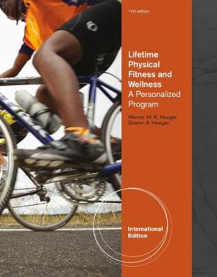 Lifetime Physical Fitness and Wellness: A Personalized Program, International Edition
