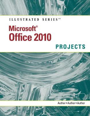 Microsoft (R) Office 2010: Illustrated Projects