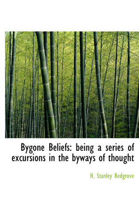 Bygone Beliefs: Being a Series of Excursions in the Byways of Thought (Large Print Edition)