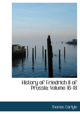 History of Friedrich II of Prussia; Volume 16-18
