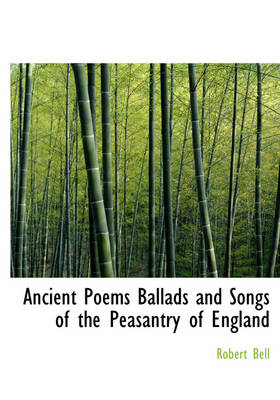 Ancient Poems Ballads and Songs of the Peasantry of England
