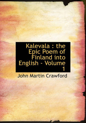 Kalevala: The Epic Poem of Finland Into English - Volume 1 (Large Print Edition)