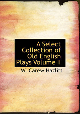 A Select Collection of Old English Plays Volume II