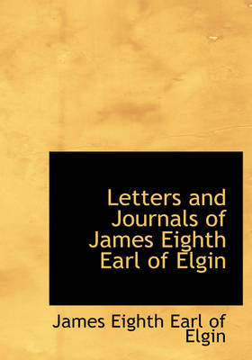 Letters and Journals of James Eighth Earl of Elgin