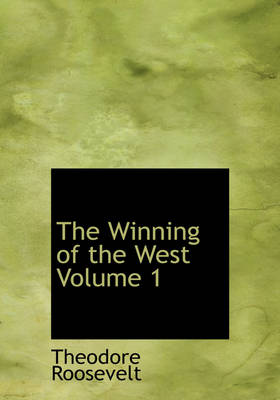 The Winning of the West Volume 1