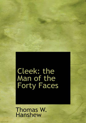 Cleek: The Man of the Forty Faces (Large Print Edition)