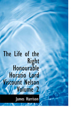 The Life of the Right Honourable Horatio Lord Viscount Nelson Volume 2
