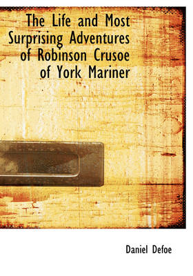 The Life and Most Surprising Adventures of Robinson Crusoe of York Mariner